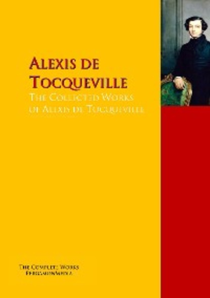 Alexis de Tocqueville The Collected Works of Alexis de Tocqueville alexis mabille бюстье