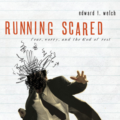 Edward T. Welch Running Scared - Fear, Worry, and the God of Rest (Unabridged) traditional god rest you merry gentlemen