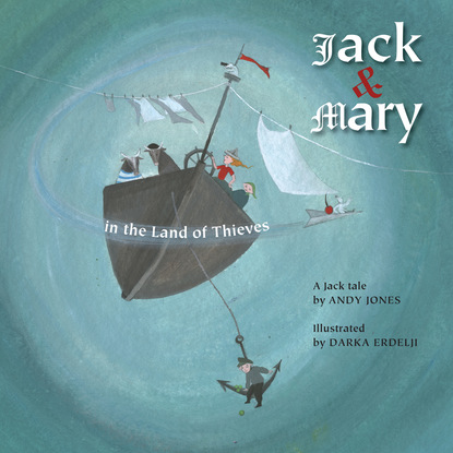 Andy Jones Jack and Mary in the Land of Thieves - Jack Tales, Book 3 (Unabridged) the swan thieves