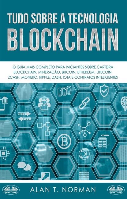 Alan T. Norman Tudo Sobre A Tecnologia Blockchain alan t norman tutto sulla tecnologia blockchain