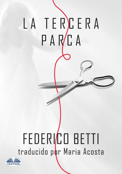 Federico Betti La Tercera Parca federico betti atropos