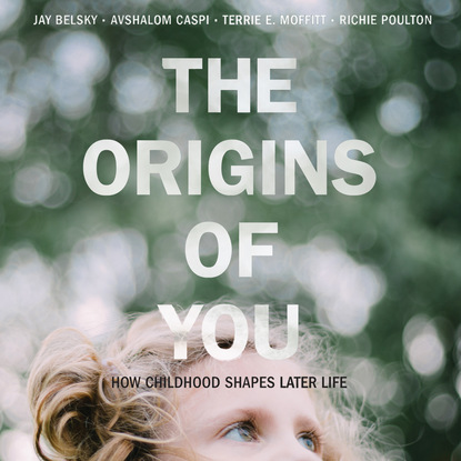 Jay Belsky The Origins of You - How Childhood Shapes Later Life (Unabridged) later life career transitions