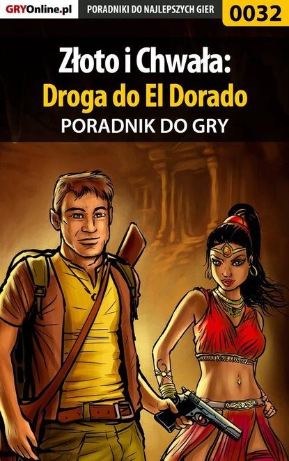 Janusz Burda «Solnica» Złoto i Chwała: Droga do El Dorado