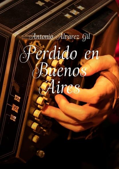 Antonio ÁlvarezGil Perdido en Buenos Aires alberto s santos amantes de buenos aires