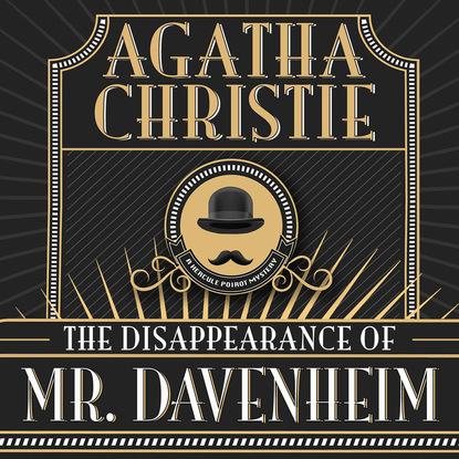 Agatha Christie Hercule Poirot, The Disappearance of Mr. Davenheim (Unabridged) agatha christie hercule poirot the disappearance of mr davenheim unabridged