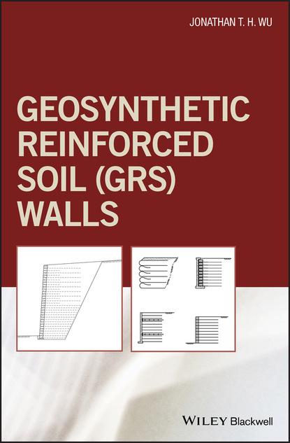 Jonathan T. H. Wu Geosynthetic Reinforced Soil (GRS) Walls