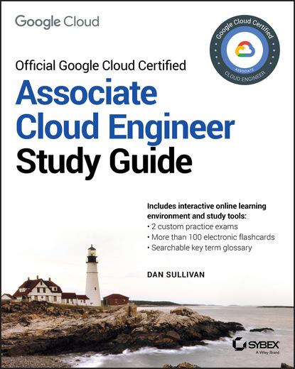 Фото - Dan Sullivan Official Google Cloud Certified Associate Cloud Engineer Study Guide david higby clinton aws certified solutions architect study guide
