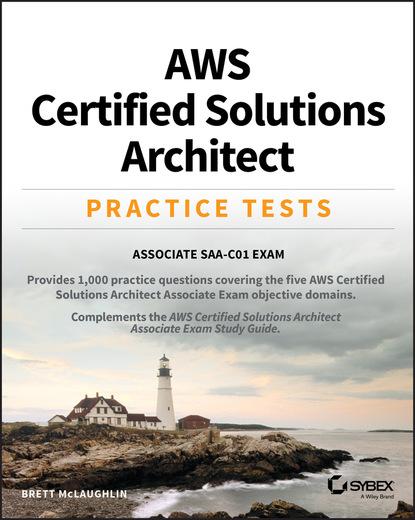 Фото - Бретт Мак-Лахлин AWS Certified Solutions Architect Practice Tests david higby clinton aws certified solutions architect study guide