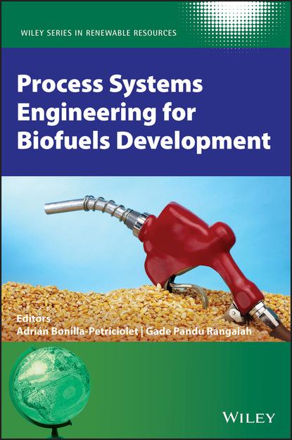 Фото - Группа авторов Process Systems Engineering for Biofuels Development jean claude andré process engineering renewal 2