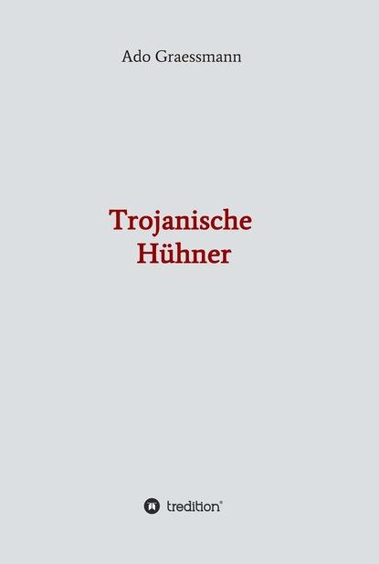 Ado Graessmann Trojanische Hühner