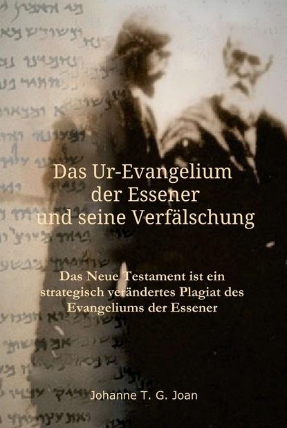 Фото - Johanne T. G. Joan Das Ur-Evangelium der Essener und seine Verfälschung ralf blaustein amanda kissler und das netz des todes