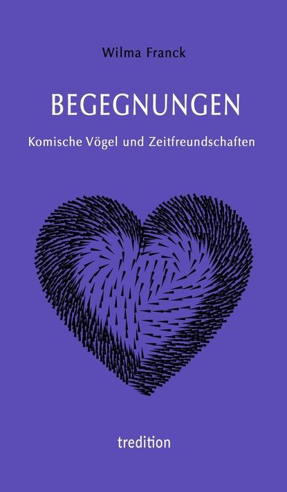 Wilma Franck BEGEGNUNGEN - Komische Vögel und Zeitfreundschaften l hellinck durch adams fall ist ganz verderbt w145
