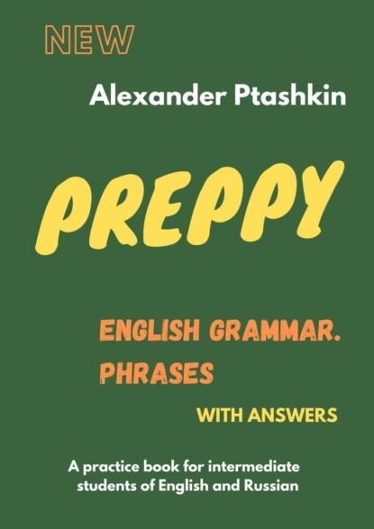 Alexander Ptashkin Preppy. English Grammar: Phrases недорого