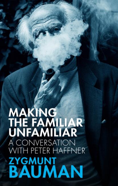 Zygmunt Bauman Making the Familiar Unfamiliar zygmunt bauman 44 letters from the liquid modern world