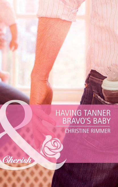 Фото - Christine Rimmer Having Tanner Bravo's Baby christine rimmer almost a bravo