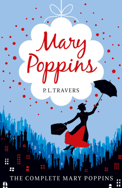 P.L. Travers Mary Poppins - the Complete Collection зонты mary poppins фламинго 48 см