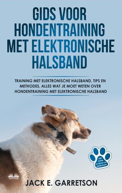 Jack E. Garretson Gids Voor Hondentraining Met Elektronische Halsband