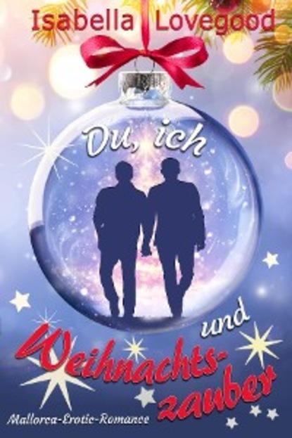 Isabella Lovegood Du, ich und Weihnachtszauber (Mallorca-Erotic-Romance 8) недорого