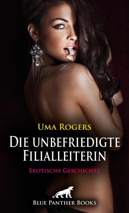 Uma Rogers Die unbefriedigte Filialleiterin   Erotische Geschichte недорого