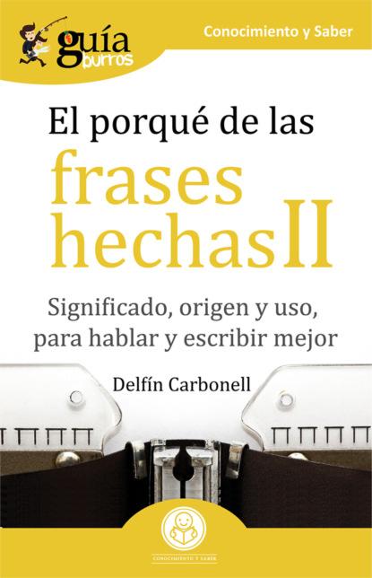 Фото - Delfín Carbonell GuíaBurros El porqué de las frases hechas II josu imanol delgado y ugarte guíaburros poder y pobreza