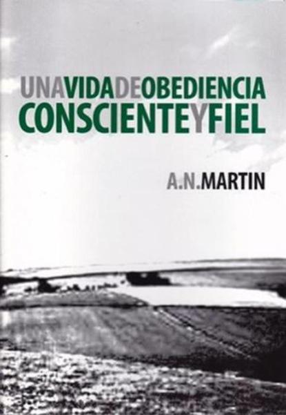 A. N. Martin Una Vida de Obediencia Consciente y Fiel michael reeves spurgeon y la vida cristiana