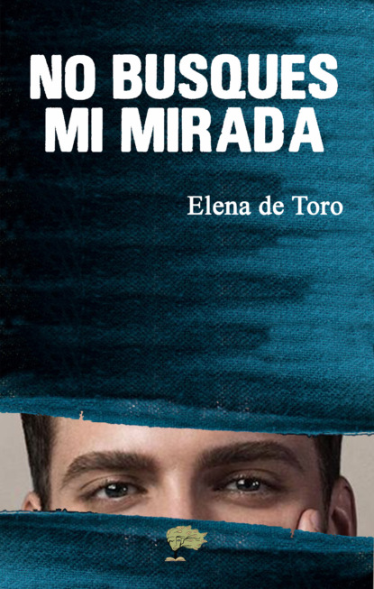 Фото - Elena de Toro No busques mi mirada nathaniel edward davies cómo enriquecer su matrimonio