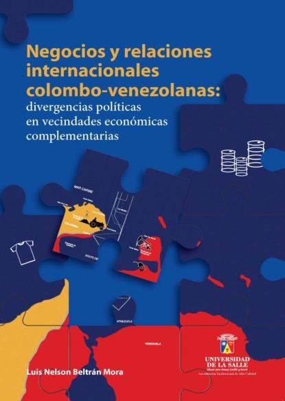 Luis Nelson Beltrán Mora Negocios y relaciones internacionales colombo-venezolanas félix de azara correspondencia oficial e inedita sobre la demarcacion de limites entre el paraguay y el brasil
