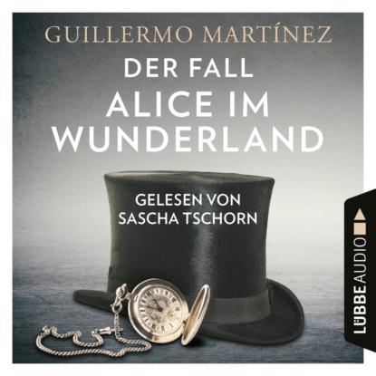 Фото - Guillermo Martinez Der Fall Alice im Wunderland (Ungekürzt) alice lowe alice s wunderland