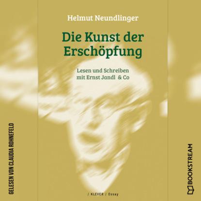 Helmut Neundlinger Die Kunst der Erschöpfung - Lesen und Schreiben mit Ernst Jandl & Co (Ungekürzt) группа авторов aufgehobene erschöpfung