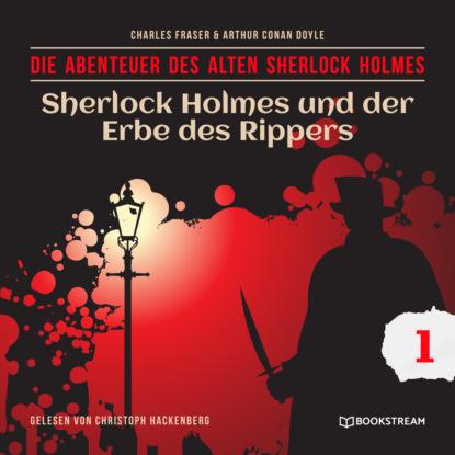 Фото - Sir Arthur Conan Doyle Sherlock Holmes und der Erbe des Rippers - Die Abenteuer des alten Sherlock Holmes, Folge 1 (Ungekürzt) sir arthur conan doyle sherlock holmes und der zorn zarathustras die neuen abenteuer folge 21 ungekürzt