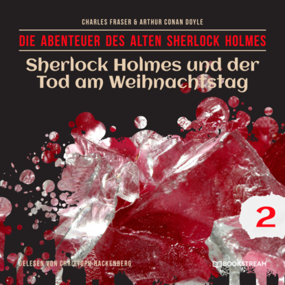 Фото - Sir Arthur Conan Doyle Sherlock Holmes und der Tod am Weihnachtstag - Die Abenteuer des alten Sherlock Holmes, Folge 2 (Ungekürzt) sir arthur conan doyle sherlock holmes und der zorn zarathustras die neuen abenteuer folge 21 ungekürzt