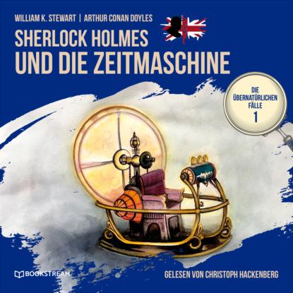Фото - Sir Arthur Conan Doyle Sherlock Holmes und die Zeitmaschine - Die übernatürlichen Fälle, Folge 1 (Ungekürzt) michael hjorth die frauen die er kannte die fälle des sebastian bergman 2 ungekürzt