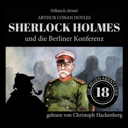 Фото - Sir Arthur Conan Doyle Sherlock Holmes und die Berliner Konferenz - Die neuen Abenteuer, Folge 18 (Ungekürzt) paul burghardt twilight mysteries die neuen folgen folge 2 thanatos