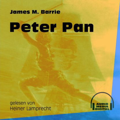 James M. Barrie Peter Pan (Ungekürzt) j m barrie peter pan