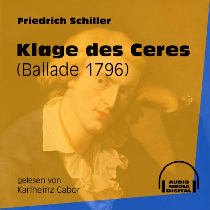 friedrich schiller zu der geschichte des malteser ordens ungekürzt Friedrich Schiller Klage des Ceres - Ballade 1796 (Ungekürzt)