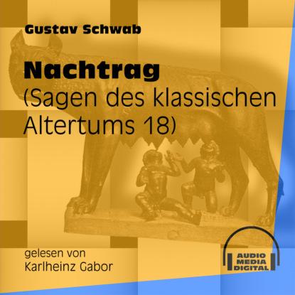 Gustav Schwab Nachtrag - Sagen des klassischen Altertums, Teil 18 (Ungekürzt) gustav schwab hausschatz morgenländischer märchen ungekürzt
