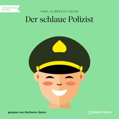 Фото - Karl Albrecht Heise Der schlaue Polizist (Ungekürzt) karl albrecht heise list geht über gewalt ungekürzt