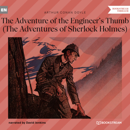 Фото - Sir Arthur Conan Doyle The Adventure of the Engineer's Thumb - The Adventures of Sherlock Holmes (Unabridged) arthur conan doyle casebook of sherlock holmes