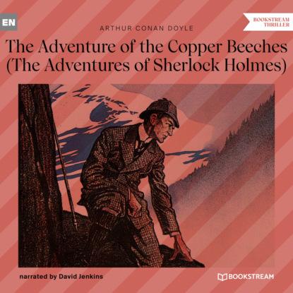 Фото - Sir Arthur Conan Doyle The Adventure of the Copper Beeches - The Adventures of Sherlock Holmes (Unabridged) arthur conan doyle casebook of sherlock holmes
