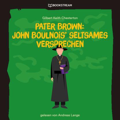 Гилберт Кит Честертон Pater Brown: John Boulnois' seltsames Verbrechen (Ungekürzt) markus winter die rätselhaften fälle des pater brown folge 5 das seltsame verbrechen des john boulnois