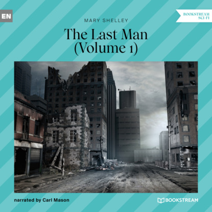 Фото - Mary Shelley The Last Man, Volume 1 (Unabridged) mary shelley the complete novels