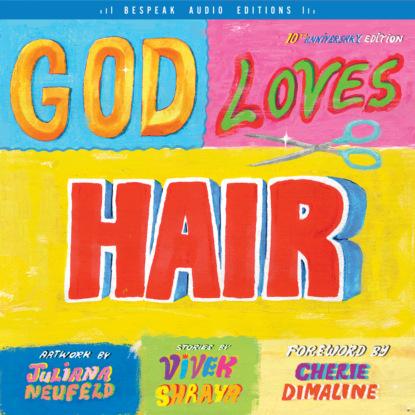 Фото - Vivek Shraya God Loves Hair (Unabridged) группа авторов god loves hair 10th anniversary edition