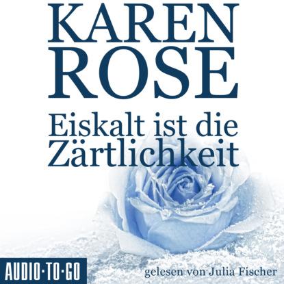 Karen Rose Eiskalt ist die Zärtlichkeit - Chicago-Reihe, Teil 1 (Gekürzt) max seeck hexenjäger jessica niemi reihe teil 1 gekürzt