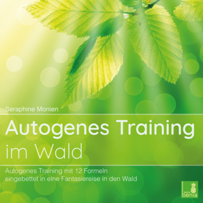 Seraphine Monien Autogenes Training im Wald - Autogenes Training mit 12 Formeln, eingebettet in eine Fantasiereise in den Wald herbert roth komm doch mit in den thüringer wald