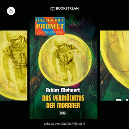 zacharias heyes es leuchtet der stern Achim Mehnert Das Vermächtnis der Moraner - Raumschiff Promet - Von Stern zu Stern, Folge 6 (Ungekürzt)