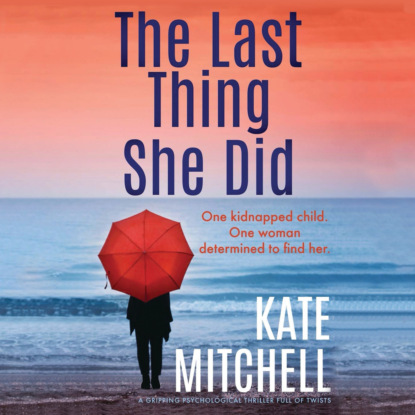 Kate Mitchell The Last Thing She Did - A gripping psychological thriller full of twists (Unabridged) недорого
