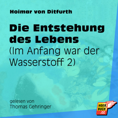 Hoimar von Ditfurth Die Entstehung des Lebens - Im Anfang war der Wasserstoff, Teil 2 (Ungekürzt) sabine städing petronella apfelmus teil 7 hexenschnupfen fürchten sich heckenschrate der größte wichtel der welt
