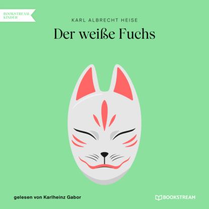 Фото - Karl Albrecht Heise Der weiße Fuchs (Ungekürzt) karl albrecht heise list geht über gewalt ungekürzt