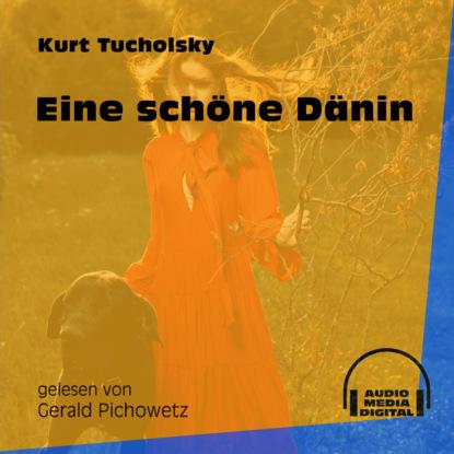 Kurt Tucholsky Eine schöne Dänin (Ungekürzt) kurt tucholsky wenn einer eine reise tut
