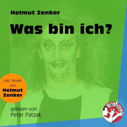Фото - Helmut Zenker Was bin ich? (Ungekürzt) claudio honsal ich bin was ich bin